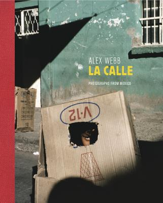 Alex Webb: La Calle: Photographs from Mexico - Webb, Alex (Photographer), and Arriaga, Guillermo (Text by), and Enrigue, Alvaro (Text by)