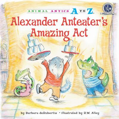 Alexander Anteater's Amazing Act - deRubertis, Barbara