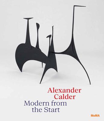 Alexander Calder: Modern from the Start - Manes, Cara, and Calder, Alexander (Text by)