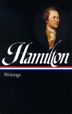 Alexander Hamilton: Writings (LOA #129) - Hamilton, Alexander