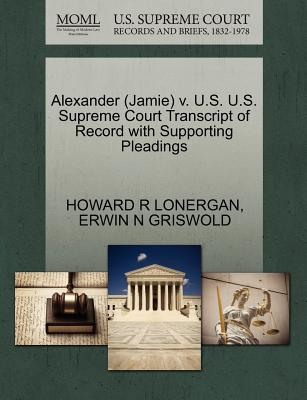 Alexander (Jamie) V. U.S. U.S. Supreme Court Transcript of Record with Supporting Pleadings - Lonergan, Howard R, and Griswold, Erwin N