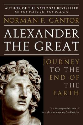 Alexander the Great: Journey to the End of the Earth - Cantor, Norman F