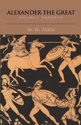 Alexander the Great: Volume 1, Narrative - Tarn, William Woodthorpe