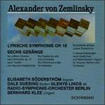 Alexander von Zemlinsky: Lyrische Symphonie Op. 18; Sechs Gesänge