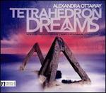 Alexandra Ottaway: Tetrahedron Dreams