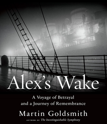 Alex's Wake: A Voyage of Betrayal and Journey of Remembrance - Goldsmith, Martin