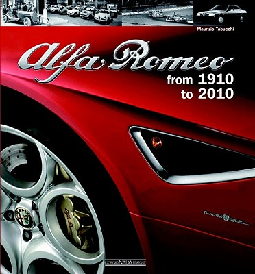 Alfa Romeo: From 1910 to 2010 - Tabucchi, Maurizio