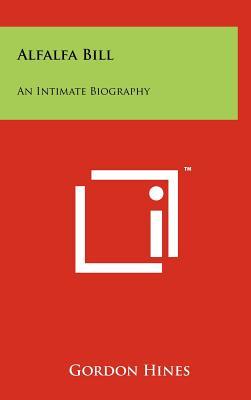 Alfalfa Bill: An Intimate Biography - Hines, Gordon