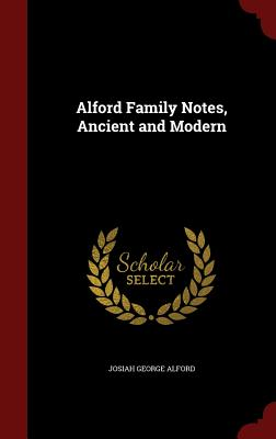Alford Family Notes, Ancient and Modern - Alford, Josiah George