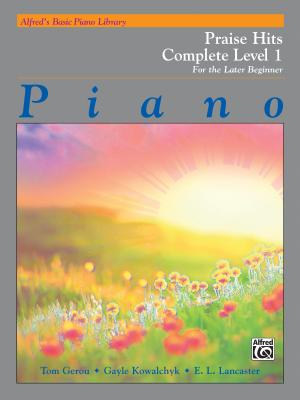 Alfred's Basic Piano Library Praise Hits Complete, Bk 1: For the Later Beginner - Gerou, Tom, and Kowalchyk, Gayle, and Lancaster, E L