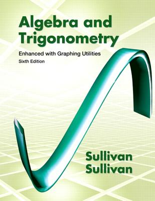 Algebra and Trigonometry Enhanced with Graphing Utilities - Sullivan, Michael, and Sullivan, Michael, III