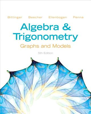 Algebra and Trigonometry: Graphs and Models Plus New Mymathlab -- Access Card Package - Bittinger, Marvin, MD, and Beecher, Judith A, and Ellenbogen, David J