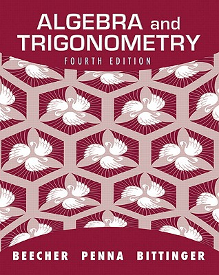 Algebra and Trigonometry - Beecher, Judith A, and Penna, Judith A, and Bittinger, Marvin L