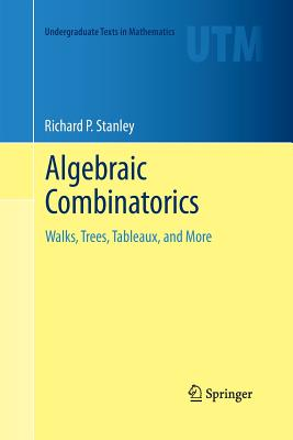 Algebraic Combinatorics: Walks, Trees, Tableaux, and More - Stanley, Richard P