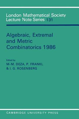 Algebraic, Extremal, and Metric Combinatorics, 1986 - Deza, M (Editor)