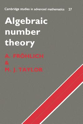 Algebraic Number Theory - Frohlich, A, and Taylor, M J