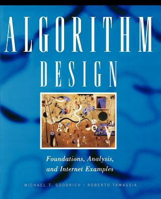 Algorithm Design: Foundations, Analysis, and Internet Examples - Goodrich, Michael T, and Tamassia, Roberto