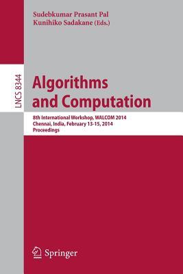 Algorithms and Computation: 8th International Workshop, Walcom 2014, Chennai, India, February 13-15, 2014, Proceedings - Pal, Sudebkumar Prasant (Editor)