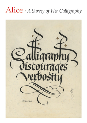 Alice: A Survey of Her Calligraphy - Kelly, Jerry, and Koeth, Alice, and Jackson, Donald