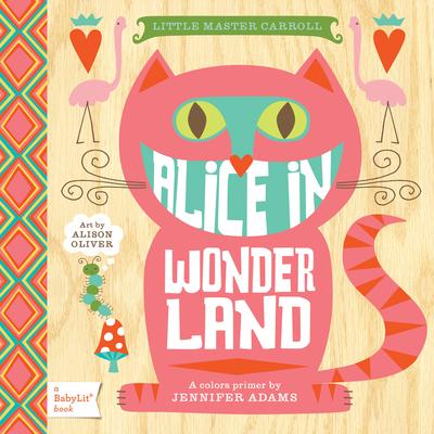 Alice in Wonderland: A Colors Primer - Adams, Jennifer