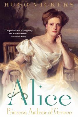 Alice: Princess Andrew of Greece - Vickers, Hugo