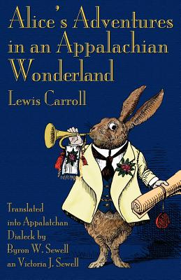 Alice's Adventures in an Appalachian Wonderland - Carroll, Lewis, and Sewell, Byron W. (Translated by), and Sewell, Victoria J. (Translated by)
