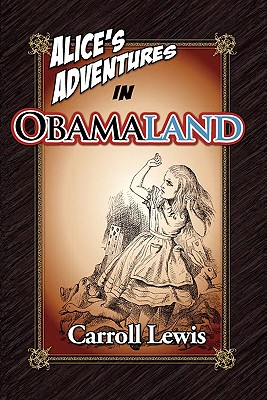 Alice's Adventures in Obamaland - Lewis, Carroll
