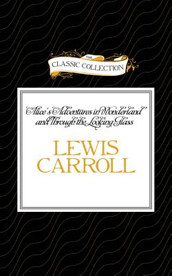 Alice's Adventures in Wonderland and Through the Looking Glass - Carroll, Lewis, and Page, Michael (Read by)