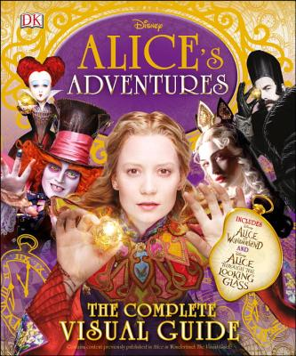 Alice's Adventures: The Complete Visual Guide - Dowsett, Elizabeth, and Gilbert, Laura