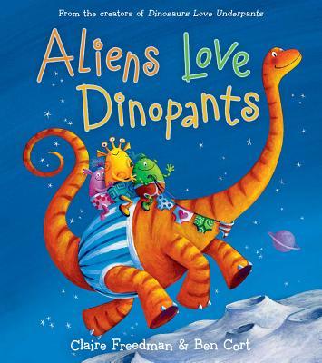 Aliens Love Dinopants - Freedman, Claire