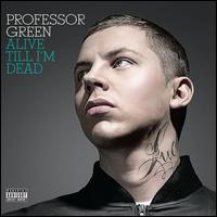 Alive Till I'm Dead - Professor Green