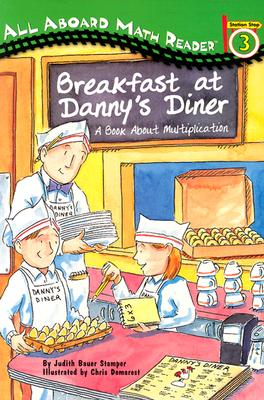 All Aboard Math Reader Station Stop 3 Breakfast at Danny's Diner: A Bookabout Multiplication: A Book about Multiplication - Stamper, Bauer, and Stamper, Judith Bauer