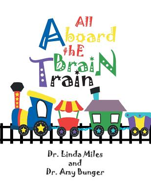 All Aboard the Brain Train - Miles, Dr Linda, and Bunger, Dr Amy