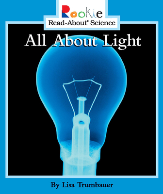 All about Light - Trumbauer, Lisa, and Larwa, David (Consultant editor), and Vargus, Nanci R, Ed.D. (Consultant editor)