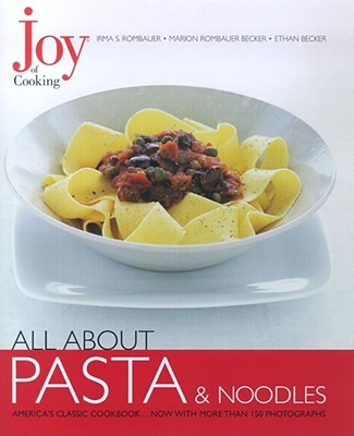 All about Pasta & Noodles - Rombauer, Irma Von Starkloff, and Becker, Marion Rombauer, and Becker, Ethan