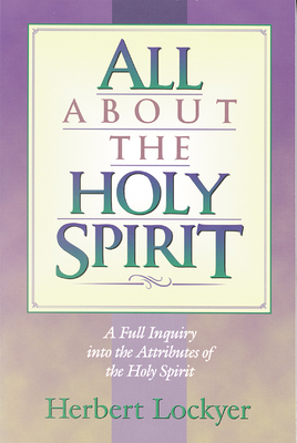 All about the Holy Spirit - Lockyer, Herbert, Dr.
