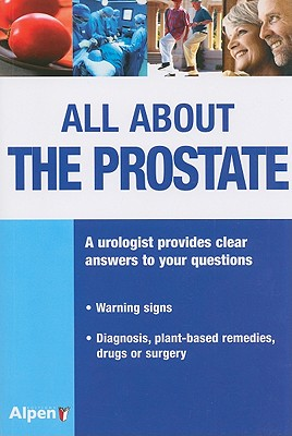 All about the Prostate: Everything about the Prostate, Its Disorders and Treatments - Pfeifer, Patrice