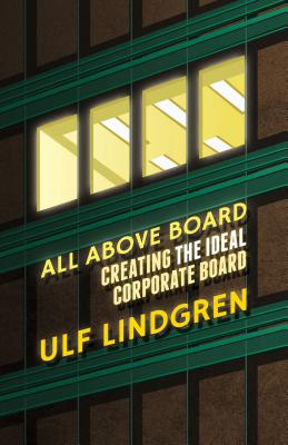 All Above Board: Creating The Ideal Corporate Board - Lindgren, Ulf