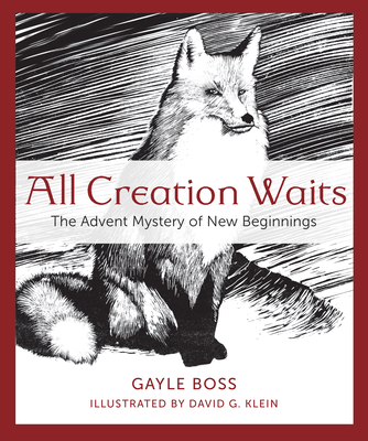 All Creation Waits: The Advent Mystery of New Beginnings - Boss, Gayle