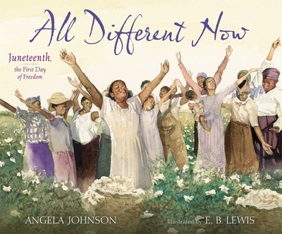 All Different Now: Juneteenth, the First Day of Freedom - Johnson, Angela