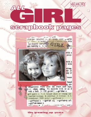 All Girl Scrapbook Pages: The Growing Up Years - Memory Makers Books (Creator)
