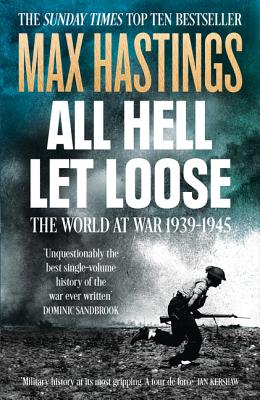 All Hell Let Loose: The World at War 1939-1945 - Hastings, Max