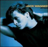 All I Need - Jack Wagner