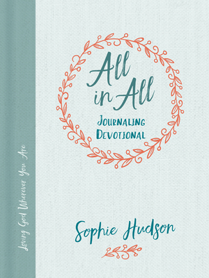 All in All Journaling Devotional: Loving God Wherever You Are - Hudson, Sophie