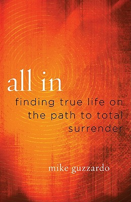 All in: Finding True Life on the Path to Total Surrender - Guzzardo, Mike