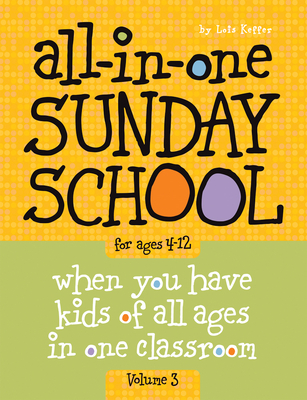 All-In-One Sunday School Volume 3: When You Have Kids of All Ages in One Classroom - Keffer, Lois
