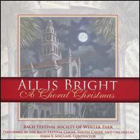 All Is Bright: A Choral Christmas - Curtis Rayam (vocals); Julie Batman (vocals); Bach Festival Choir (choir, chorus); Bach Festival Youth Choir (choir, chorus); Bach Festival Orchestra; John V. Sinclair (conductor)