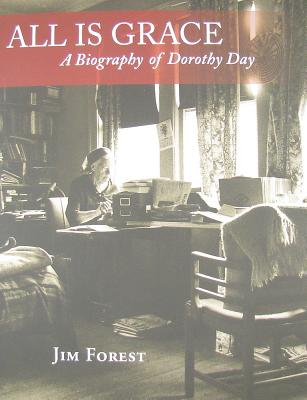 All Is Grace: A Biography of Dorothy Day - Forest, Jim