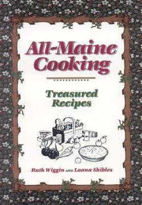 All-Maine Cooking - Shibles, Loana (Editor), and Wiggin, Ruth (Editor), and Rogers, Annie (Editor)