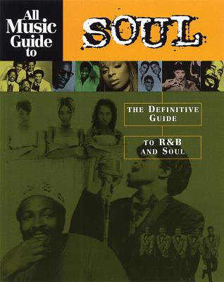 All Music Guide to Soul: The Definitive Guide to Randb and Soul - Bogdanov, Vladimir (Editor), and Woodstra, Chris (Editor), and Erlewine, Stephen Thomas (Editor)